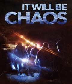 فيلم It Will be Chaos 2018