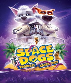 فيلم Space Dogs: Tropical Adventure 2020 مترجم
